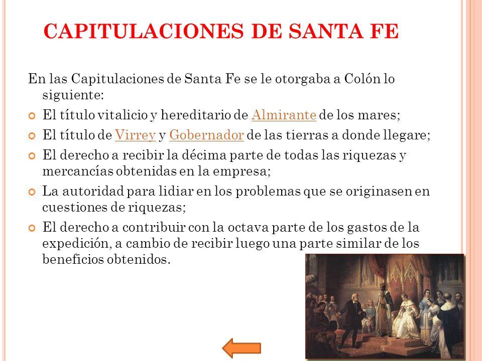 CAPITULACIONES DE SANTA FE En las Capitulaciones de Santa Fe se le otorgaba a Colón lo siguiente: El título vitalicio y hereditario de Almirante de lo