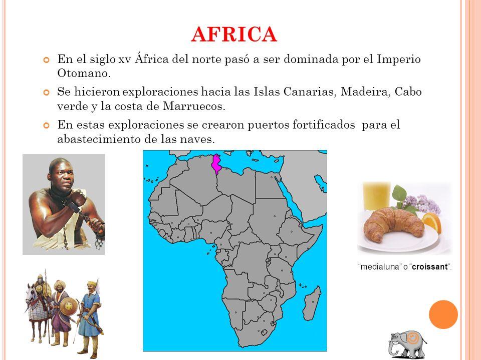AFRICA En el siglo xv África del norte pasó a ser dominada por el Imperio Otomano. Se hicieron exploraciones hacia las Islas Canarias, Madeira, Cabo v