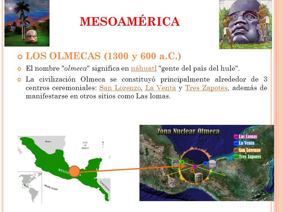 MESOAMÉRICA LOS OLMECAS (1300 y 600 a.C.) El nombre