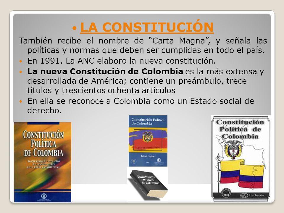 LA CONSTITUCIÓN También recibe el nombre de Carta Magna, y señala las políticas y normas que deben ser cumplidas en todo el país. En 1991. La ANC elab