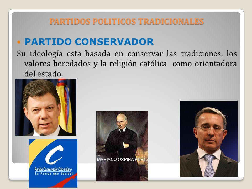 PARTIDOS POLITICOS TRADICIONALES PARTIDO CONSERVADOR Su ideología esta basada en conservar las tradiciones, los valores heredados y la religión católi