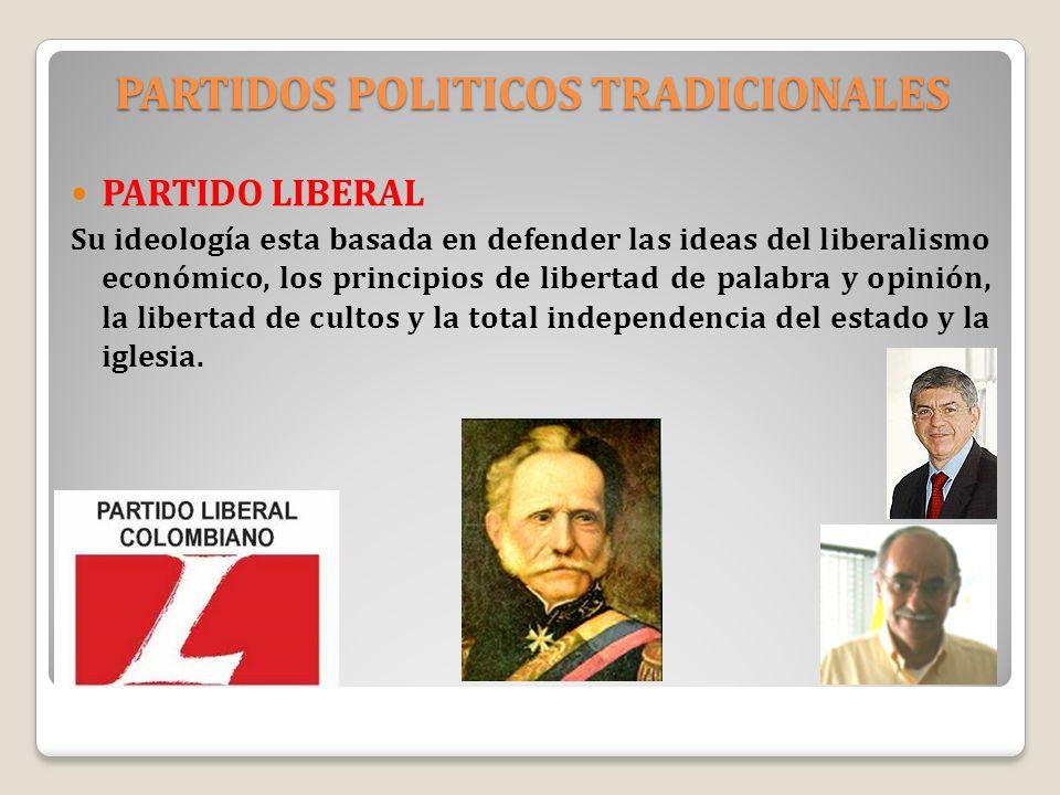 PARTIDOS POLITICOS TRADICIONALES PARTIDO LIBERAL Su ideología esta basada en defender las ideas del liberalismo económico, los principios de libertad