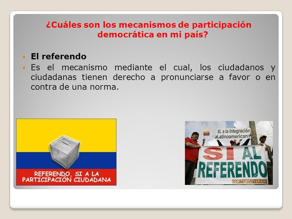¿Cuáles son los mecanismos de participación democrática en mi país? El referendo Es el mecanismo mediante el cual, los ciudadanos y ciudadanas tienen