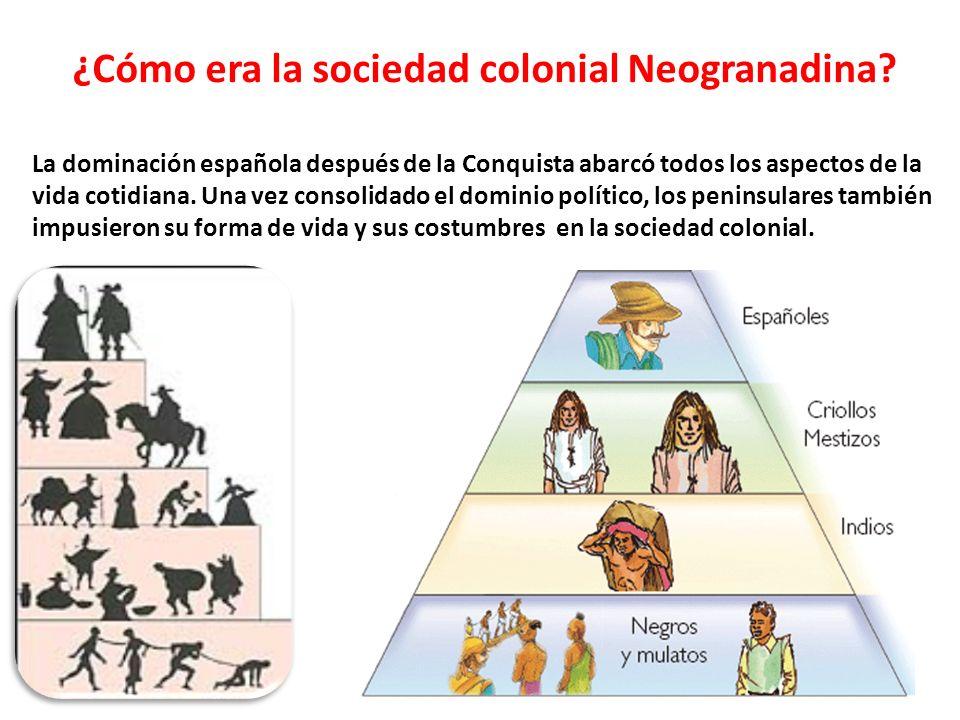 ¿Cómo era la sociedad colonial Neogranadina? La dominación española después de la Conquista abarcó todos los aspectos de la vida cotidiana. Una vez co
