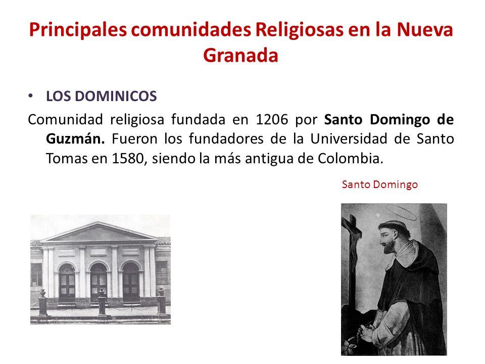 Principales comunidades Religiosas en la Nueva Granada LOS DOMINICOS Comunidad religiosa fundada en 1206 por Santo Domingo de Guzmán. Fueron los funda
