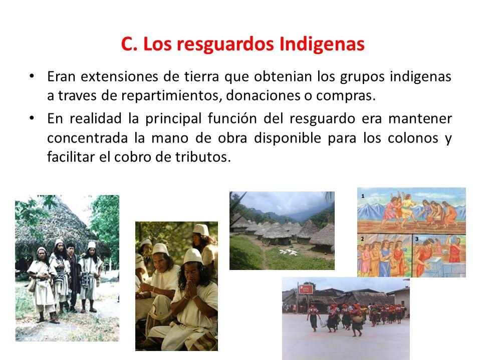 C. Los resguardos Indigenas Eran extensiones de tierra que obtenian los grupos indigenas a traves de repartimientos, donaciones o compras. En realidad