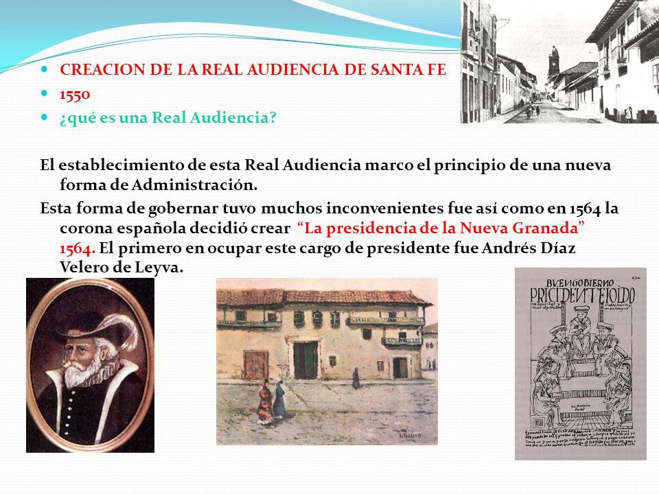 CREACION DE LA REAL AUDIENCIA DE SANTA FE 1550 ¿qué es una Real Audiencia? El establecimiento de esta Real Audiencia marco el principio de una nueva f