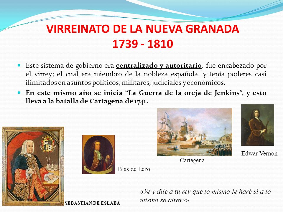 VIRREINATO DE LA NUEVA GRANADA 1739 - 1810 Este sistema de gobierno era centralizado y autoritario, fue encabezado por el virrey; el cual era miembro