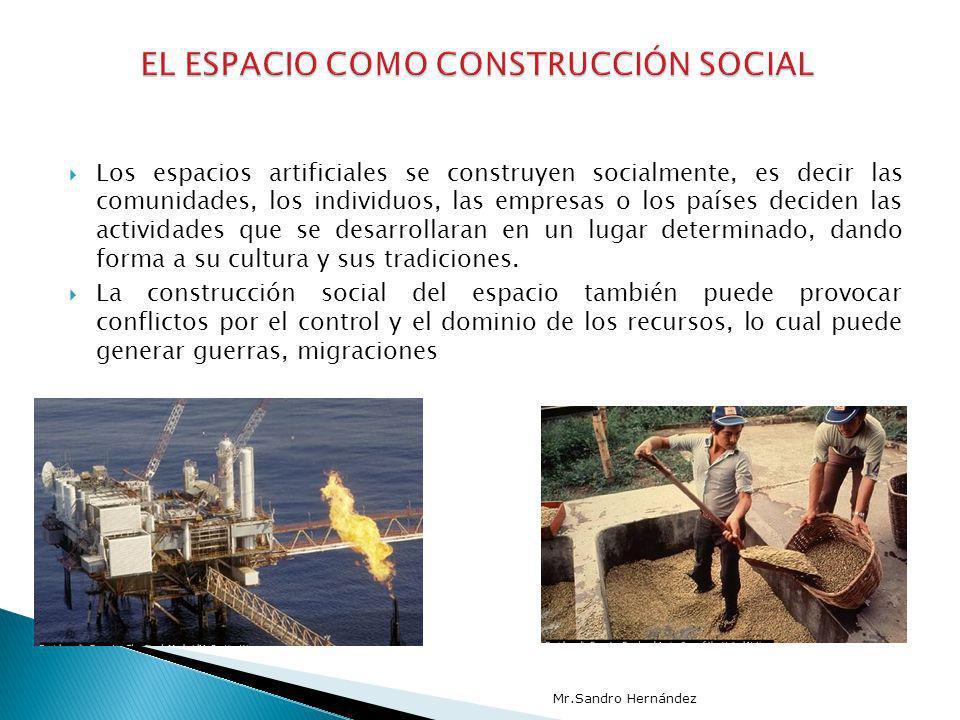 Los espacios artificiales se construyen socialmente, es decir las comunidades, los individuos, las empresas o los países deciden las actividades que s