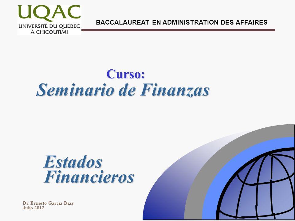 Dr. Ernesto García Díaz Julio 2012 BACCALAUREAT EN ADMINISTRATION DES AFFAIRES Seminario de Finanzas Curso: Estados Financieros