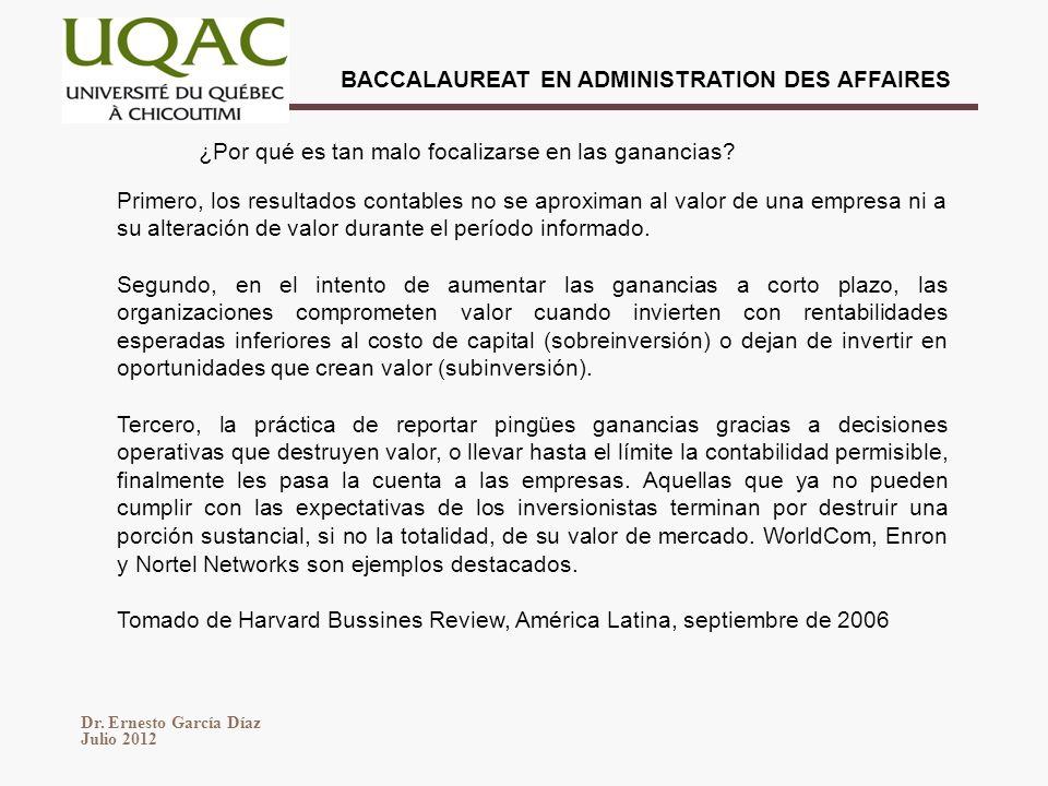 Dr. Ernesto García Díaz Julio 2012 BACCALAUREAT EN ADMINISTRATION DES AFFAIRES Primero, los resultados contables no se aproximan al valor de una empre