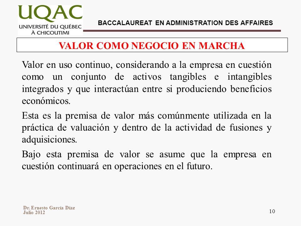 Dr. Ernesto García Díaz Julio 2012 BACCALAUREAT EN ADMINISTRATION DES AFFAIRES 10 VALOR COMO NEGOCIO EN MARCHA Valor en uso continuo, considerando a l