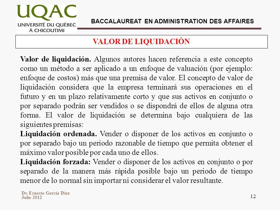 Dr. Ernesto García Díaz Julio 2012 BACCALAUREAT EN ADMINISTRATION DES AFFAIRES 12 VALOR DE LIQUIDACIÓN Valor de liquidación. Algunos autores hacen ref