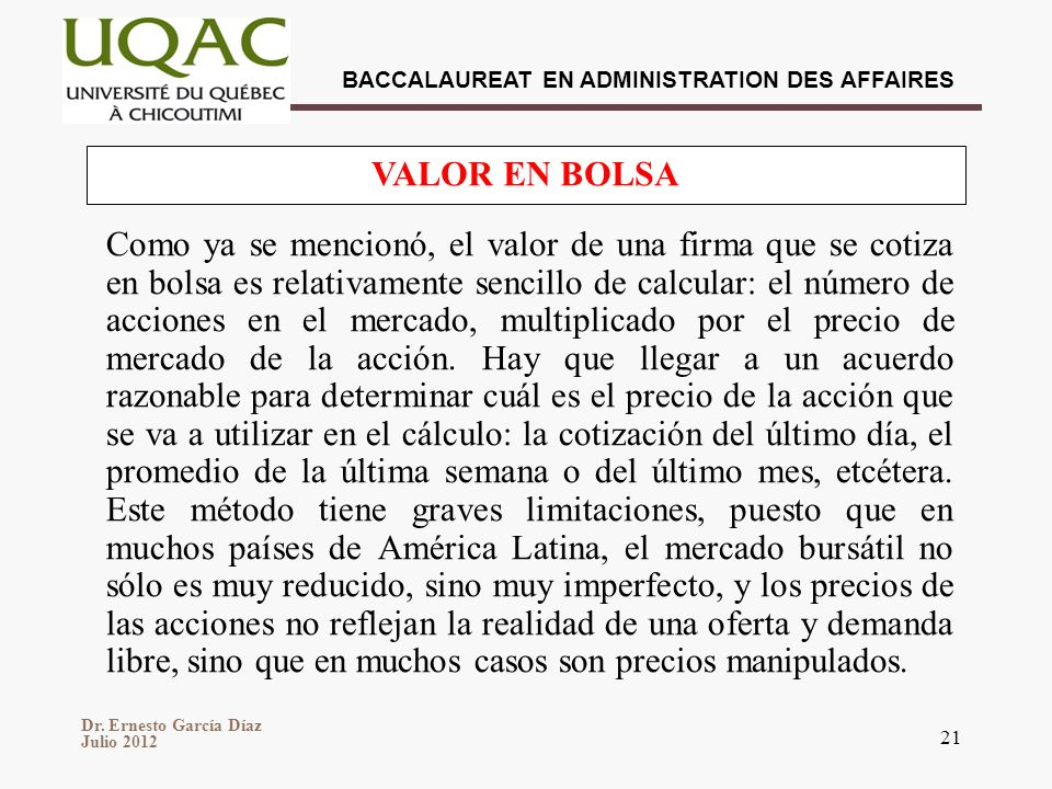 Dr. Ernesto García Díaz Julio 2012 BACCALAUREAT EN ADMINISTRATION DES AFFAIRES 21 Como ya se mencionó, el valor de una firma que se cotiza en bolsa es