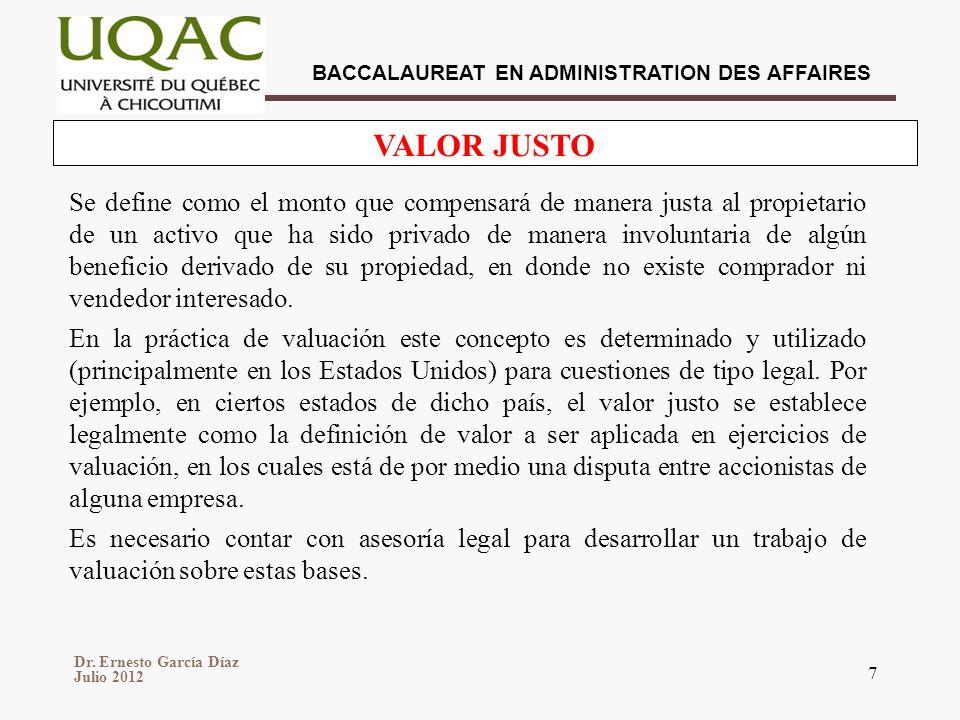 Dr. Ernesto García Díaz Julio 2012 BACCALAUREAT EN ADMINISTRATION DES AFFAIRES 7 VALOR JUSTO Se define como el monto que compensará de manera justa al