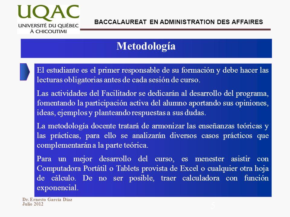 BACCALAUREAT EN ADMINISTRATION DES AFFAIRES Dr. Ernesto García Díaz Julio 2012 5 Metodología El estudiante es el primer responsable de su formación y