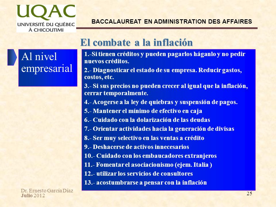 Dr. Ernesto García Díaz Julio 2012 BACCALAUREAT EN ADMINISTRATION DES AFFAIRES 25 El combate a la inflación Al nivel empresarial 1.-Si tienen créditos