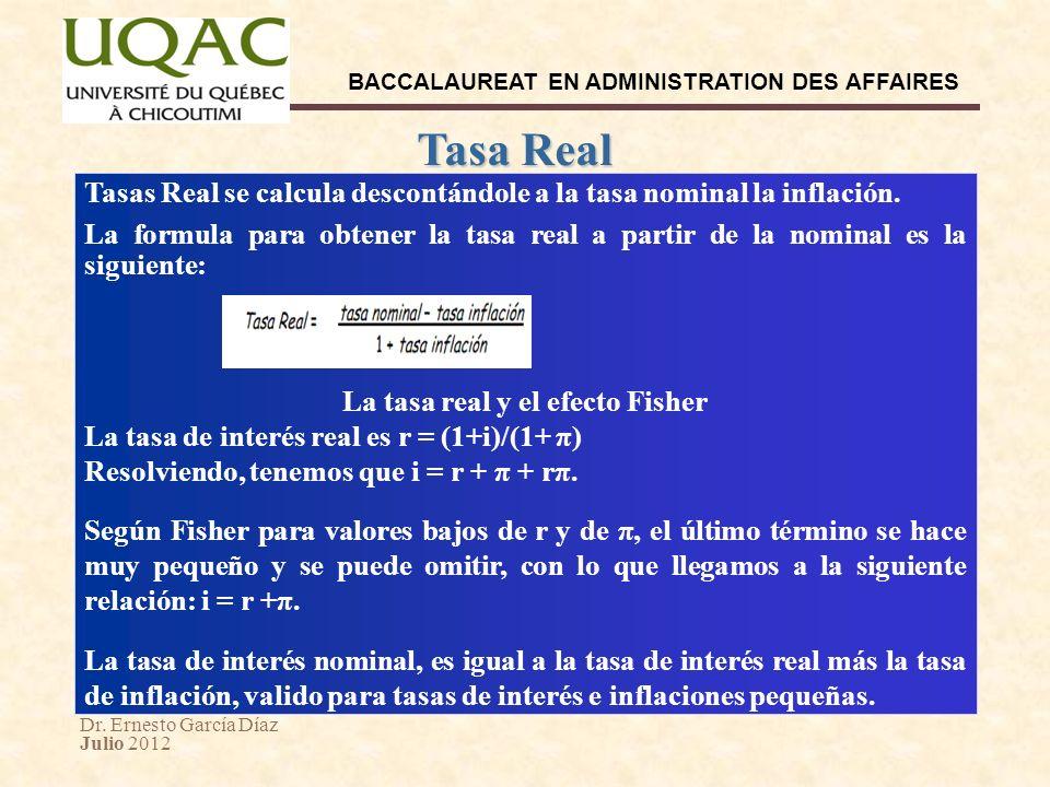 Dr. Ernesto García Díaz Julio 2012 BACCALAUREAT EN ADMINISTRATION DES AFFAIRES Tasas Real se calcula descontándole a la tasa nominal la inflación. La
