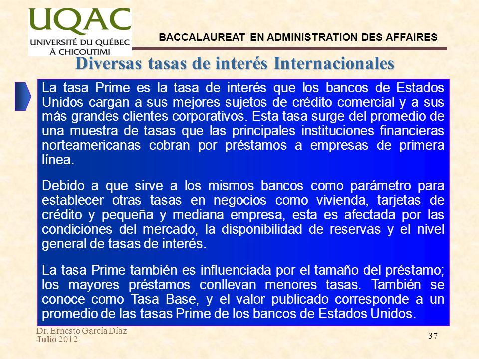 Dr. Ernesto García Díaz Julio 2012 BACCALAUREAT EN ADMINISTRATION DES AFFAIRES 37 Diversas tasas de interés Internacionales La tasa Prime es la tasa d