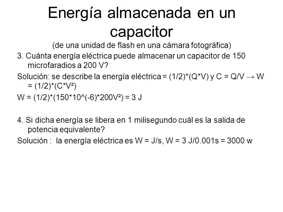 Energía almacenada en un capacitor (de una unidad de flash en una cámara fotográfica) 3. Cuánta energía eléctrica puede almacenar un capacitor de 150