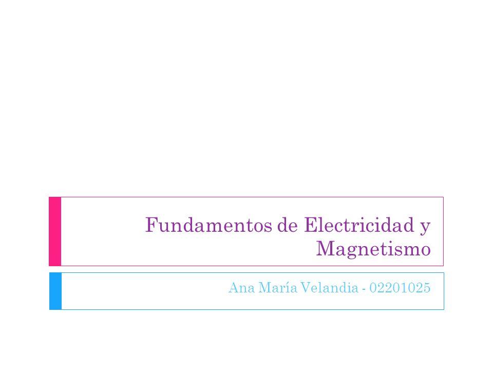 Fundamentos de Electricidad y Magnetismo Ana María Velandia - 02201025