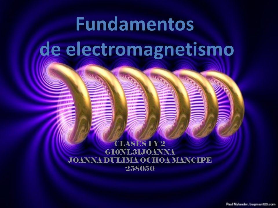 CLASES 1 Y 2 G10NL31JOANNA JOANNA DULIMA OCHOA MANCIPE 258050 Fundamentos de electromagnetismo