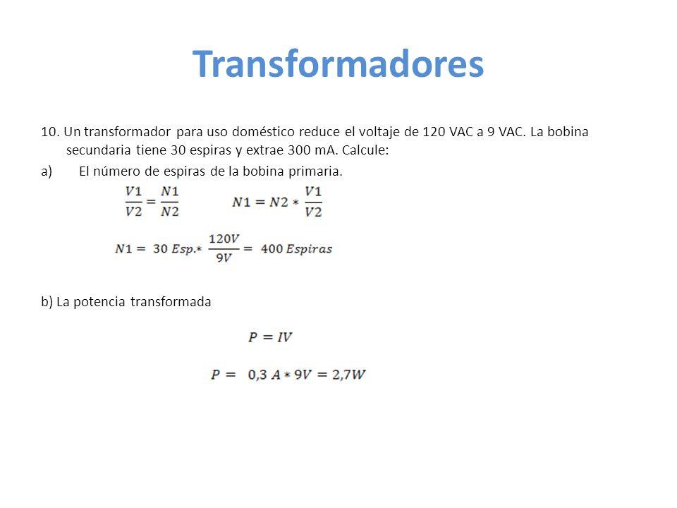 Transformadores 10.Un transformador para uso doméstico reduce el voltaje de 120 VAC a 9 VAC.
