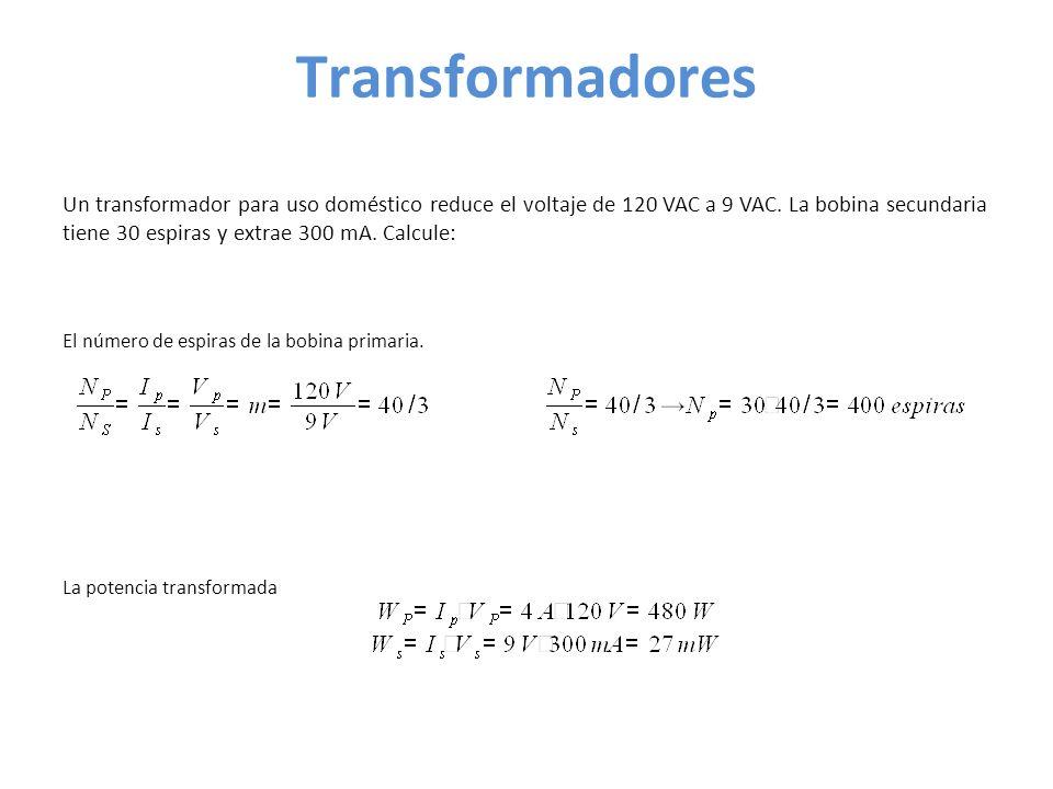 Transformadores Un transformador para uso doméstico reduce el voltaje de 120 VAC a 9 VAC.