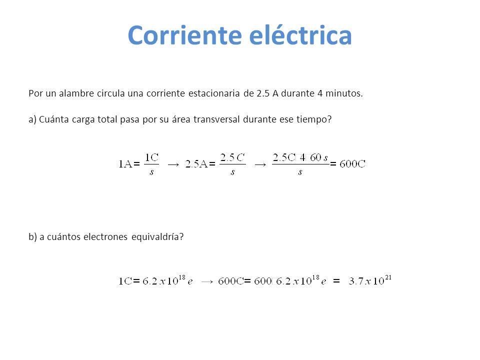 Corriente eléctrica Por un alambre circula una corriente estacionaria de 2.5 A durante 4 minutos.