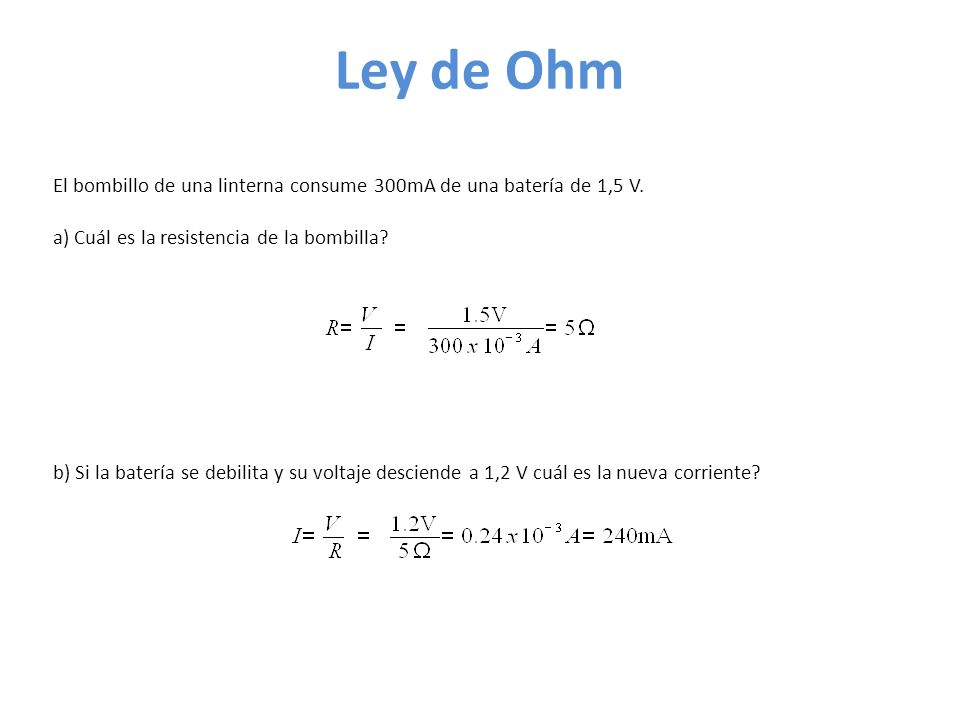 Ley de Ohm El bombillo de una linterna consume 300mA de una batería de 1,5 V.