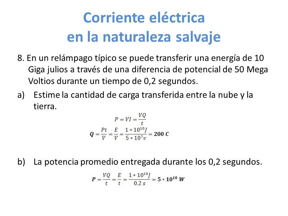 Corriente eléctrica en la naturaleza salvaje 8. En un relámpago típico se puede transferir una energía de 10 Giga julios a través de una diferencia de