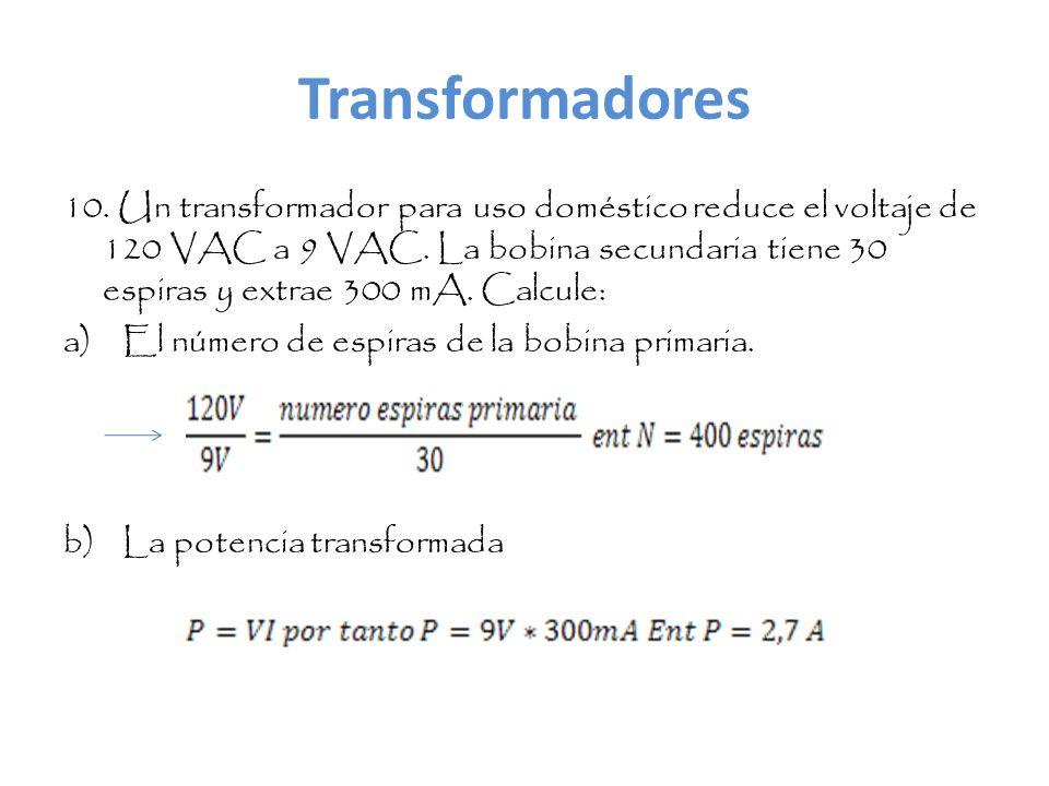 Transformadores 10. Un transformador para uso doméstico reduce el voltaje de 120 VAC a 9 VAC.