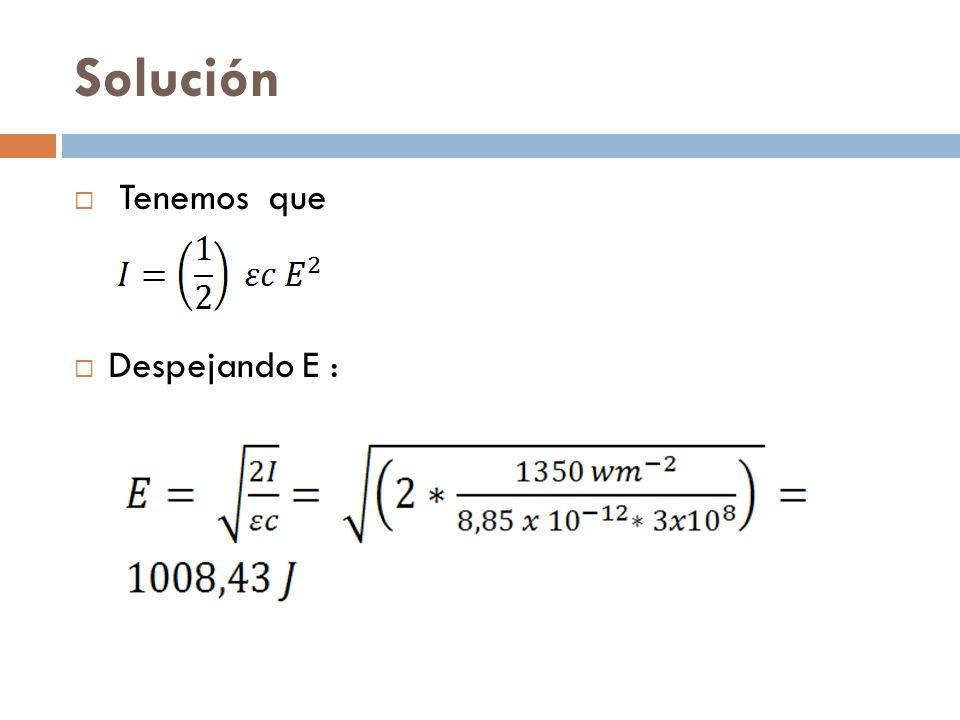 Solución Tenemos que Despejando E :