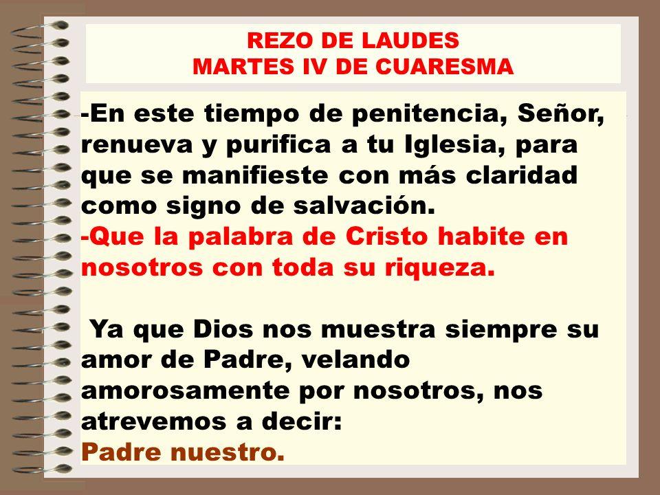 -En este tiempo de penitencia, Señor, renueva y purifica a tu Iglesia, para que se manifieste con más claridad como signo de salvación. -Que la palabr