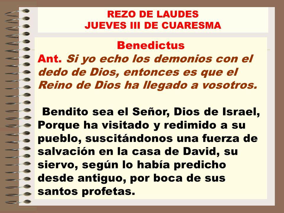 Benedictus Ant. Si yo echo los demonios con el dedo de Dios, entonces es que el Reino de Dios ha llegado a vosotros. Bendito sea el Señor, Dios de Isr