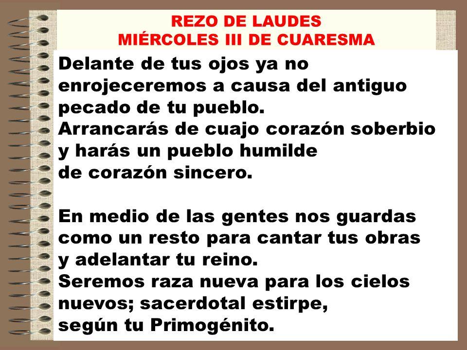 REZO DE LAUDES MIÉRCOLES III DE CUARESMA Caerán los opresores y exultarán los siervos; los hijos del oprobio serán tus herederos.