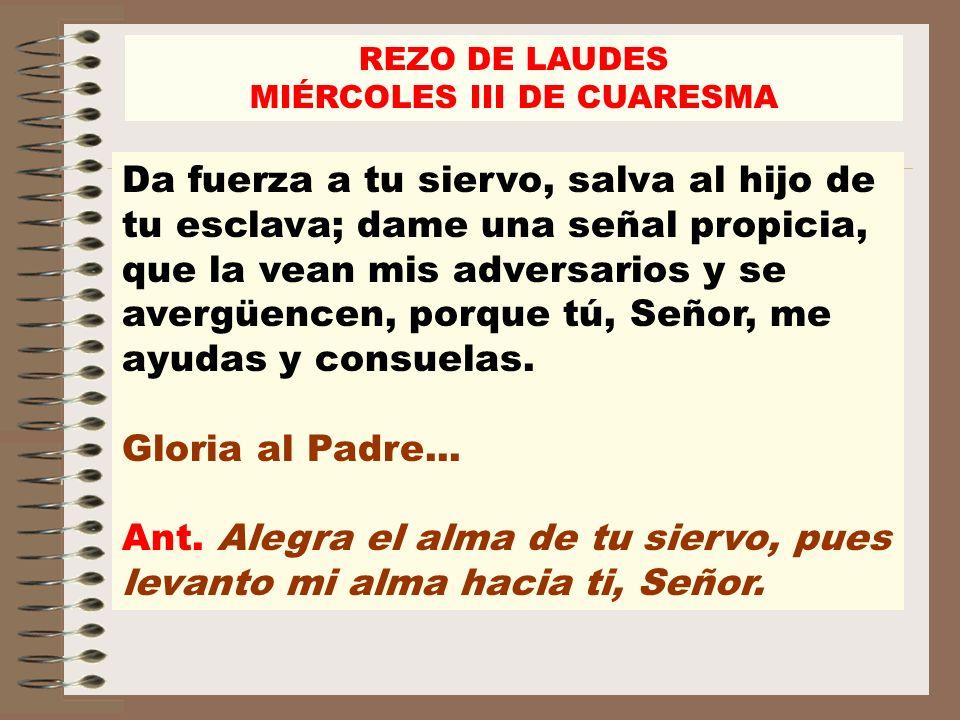 REZO DE LAUDES MIÉRCOLES III DE CUARESMA Isaías 33, 13-16 Ant.2.
