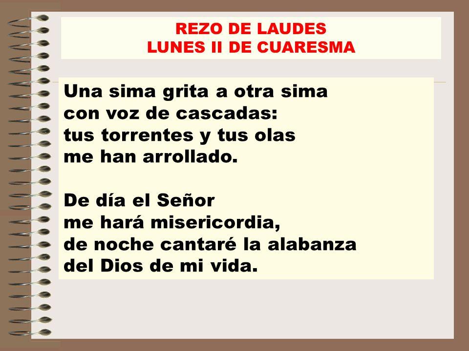 REZO DE LAUDES LUNES II DE CUARESMA Diré a Dios: «Roca mía, ¿por qué me olvidas.