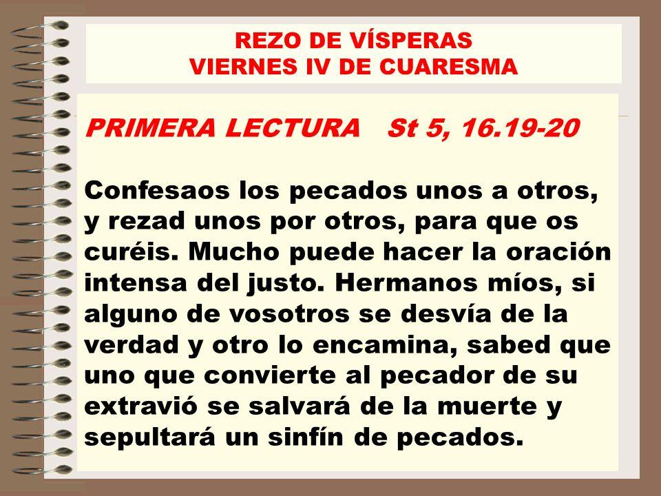 PRIMERA LECTURA St 5, 16.19-20 Confesaos los pecados unos a otros, y rezad unos por otros, para que os curéis. Mucho puede hacer la oración intensa de