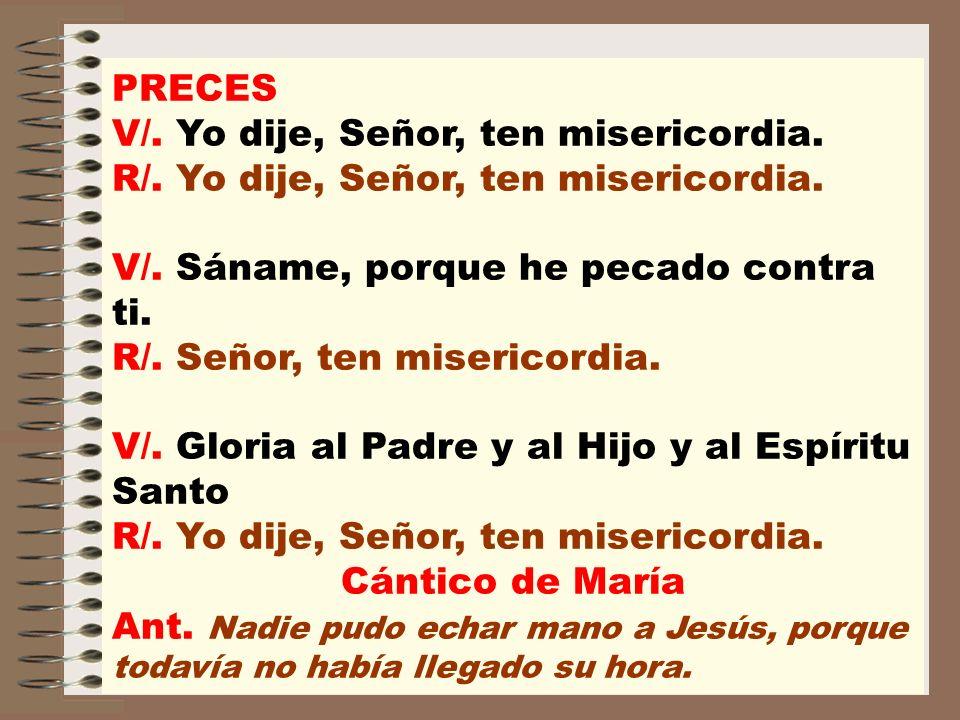 PRECES V/. Yo dije, Señor, ten misericordia. R/. Yo dije, Señor, ten misericordia. V/. Sáname, porque he pecado contra ti. R/. Señor, ten misericordia