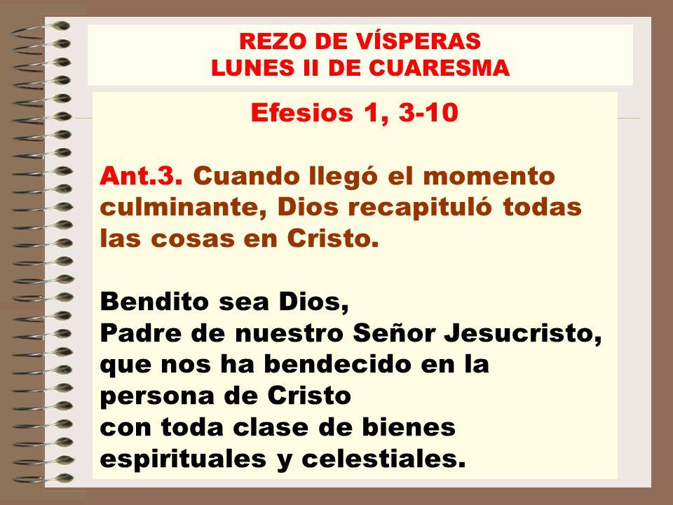 Efesios 1, 3-10 Ant.3. Cuando llegó el momento culminante, Dios recapituló todas las cosas en Cristo. Bendito sea Dios, Padre de nuestro Señor Jesucri