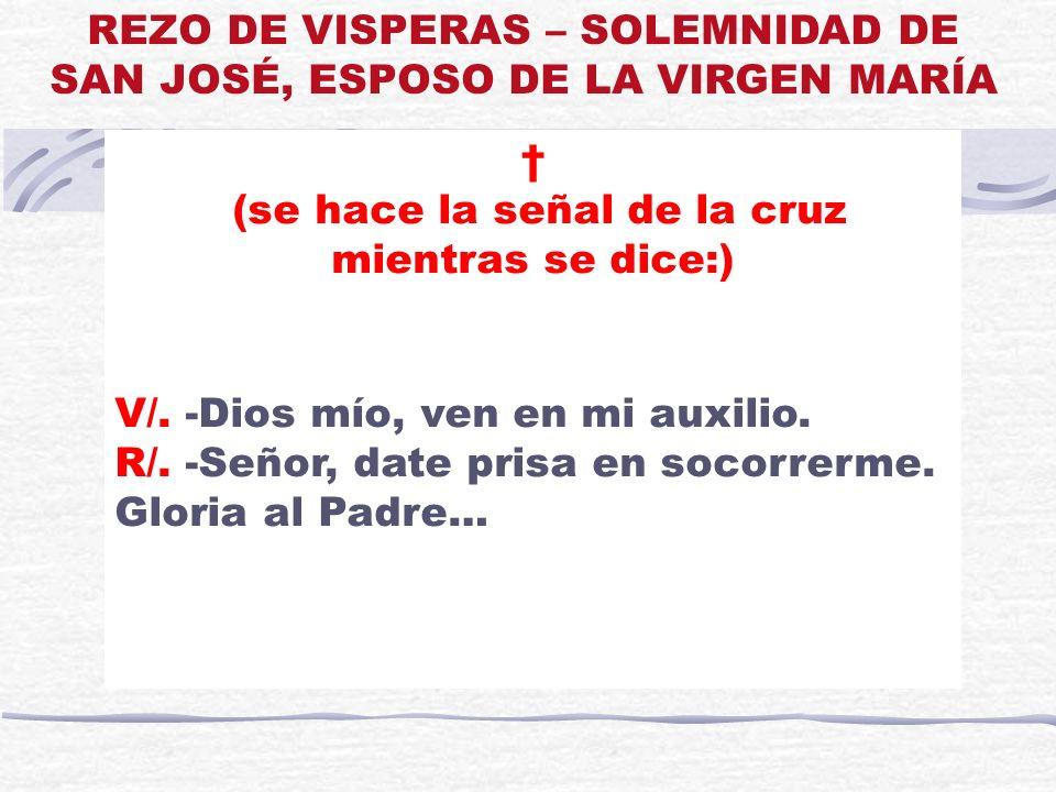 (se hace la señal de la cruz mientras se dice:) V/. -Dios mío, ven en mi auxilio. R/. -Señor, date prisa en socorrerme. Gloria al Padre… REZO DE VISPE