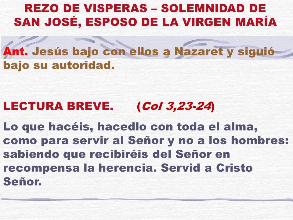 Ant. Jesús bajo con ellos a Nazaret y siguió bajo su autoridad. LECTURA BREVE. (Col 3,23-24) Lo que hacéis, hacedlo con toda el alma, como para servir