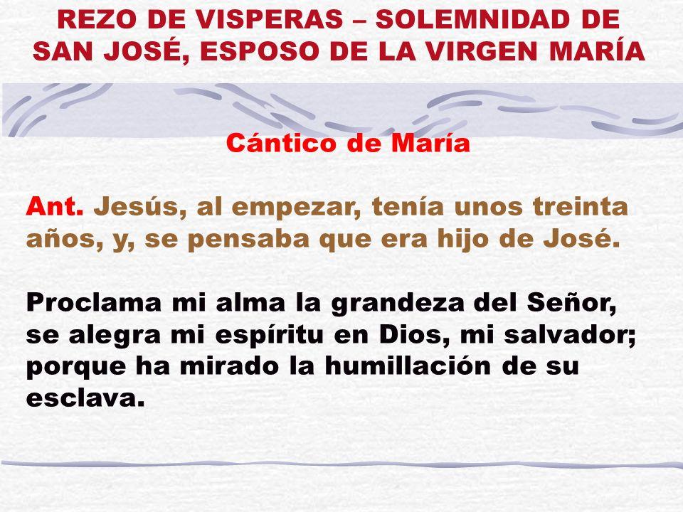 Cántico de María Ant. Jesús, al empezar, tenía unos treinta años, y, se pensaba que era hijo de José. Proclama mi alma la grandeza del Señor, se alegr