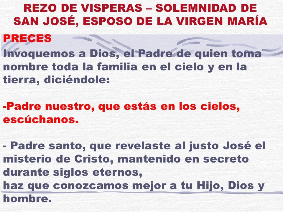 PRECES Invoquemos a Dios, el Padre de quien toma nombre toda la familia en el cielo y en la tierra, diciéndole: -Padre nuestro, que estás en los cielo