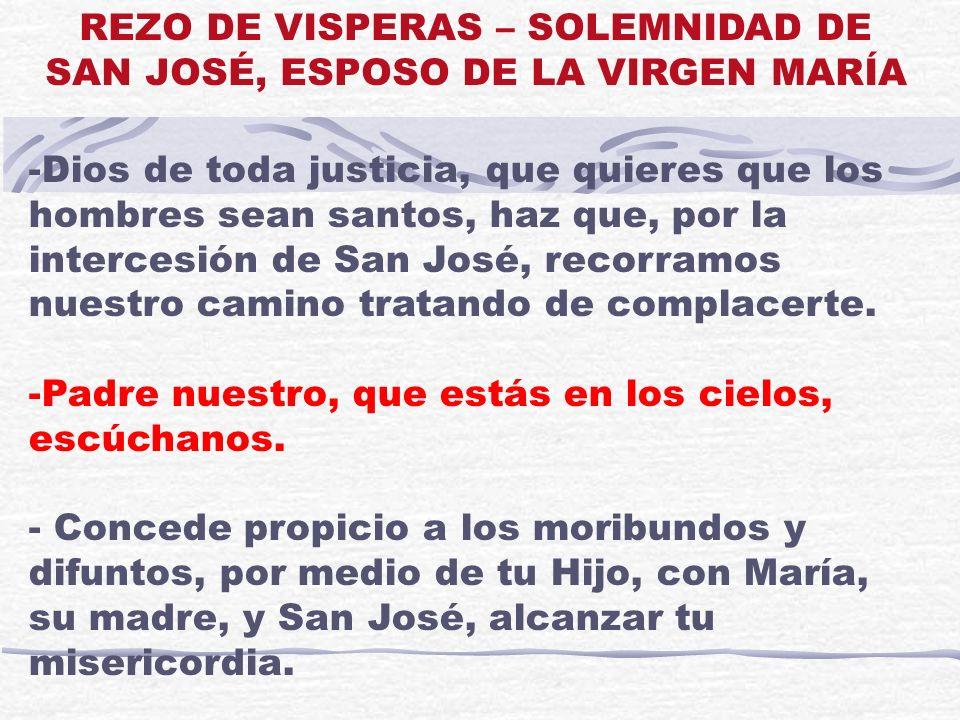 -Dios de toda justicia, que quieres que los hombres sean santos, haz que, por la intercesión de San José, recorramos nuestro camino tratando de compla