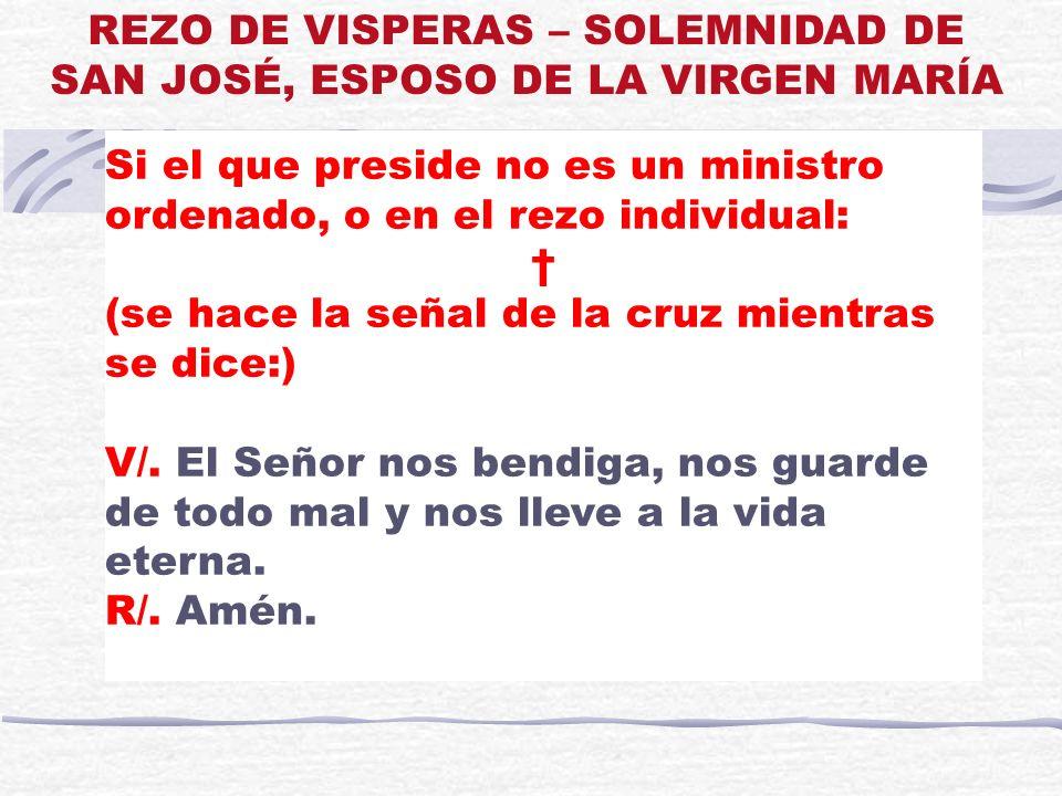 Si el que preside no es un ministro ordenado, o en el rezo individual: (se hace la señal de la cruz mientras se dice:) V/. El Señor nos bendiga, nos g