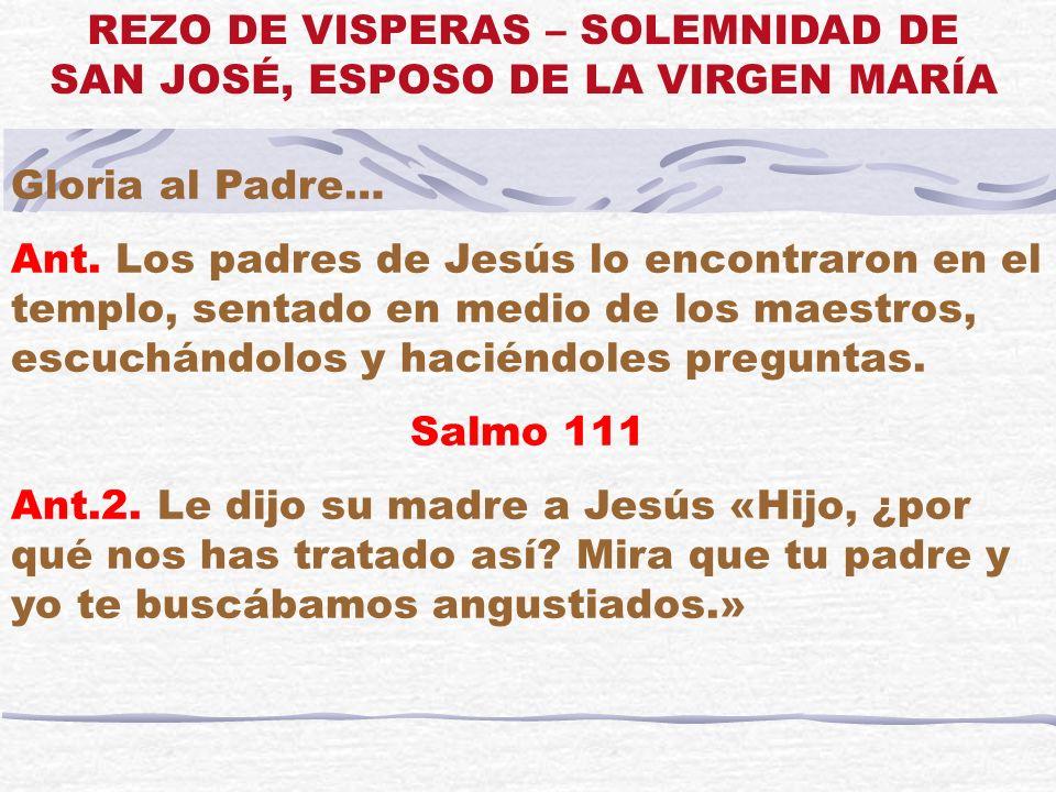 Gloria al Padre… Ant. Los padres de Jesús lo encontraron en el templo, sentado en medio de los maestros, escuchándolos y haciéndoles preguntas. Salmo