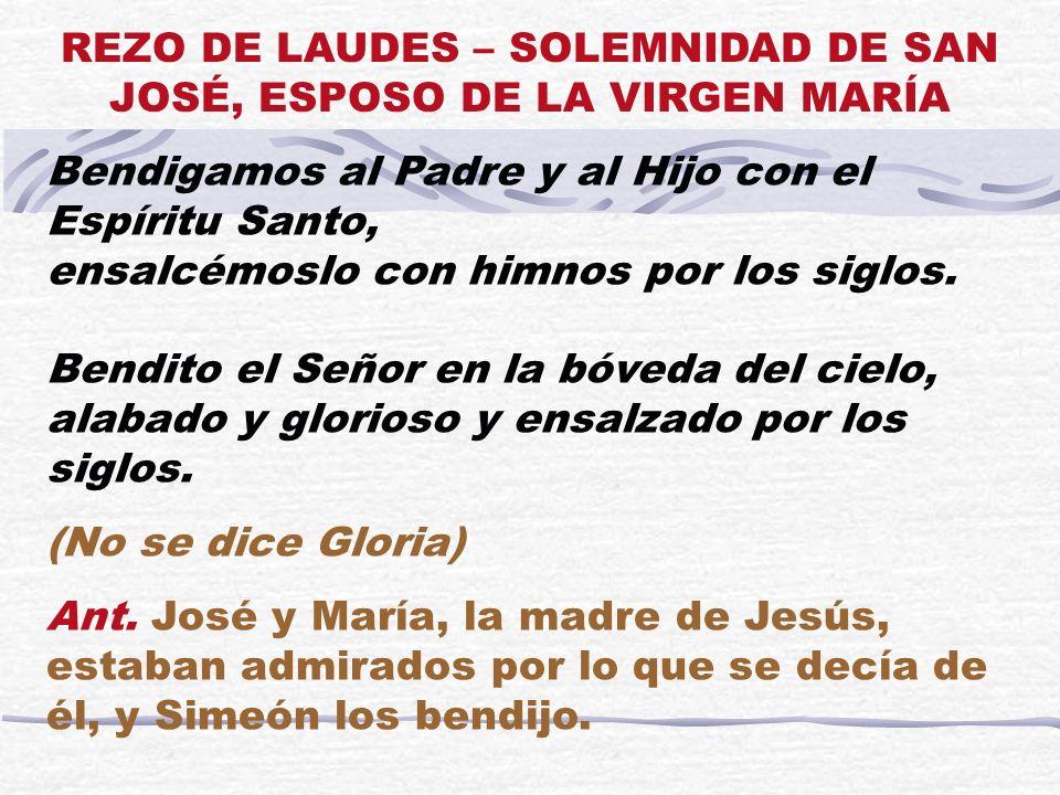 Bendigamos al Padre y al Hijo con el Espíritu Santo, ensalcémoslo con himnos por los siglos. Bendito el Señor en la bóveda del cielo, alabado y glorio