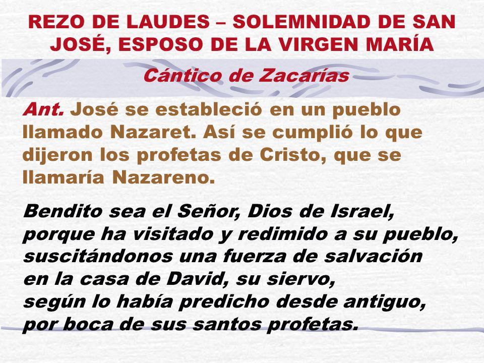 Cántico de Zacarías Ant. José se estableció en un pueblo llamado Nazaret. Así se cumplió lo que dijeron los profetas de Cristo, que se llamaría Nazare